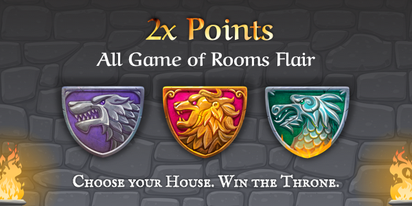 2x Points on All Game of Rooms Flair. Choose your house. Win the Throne.